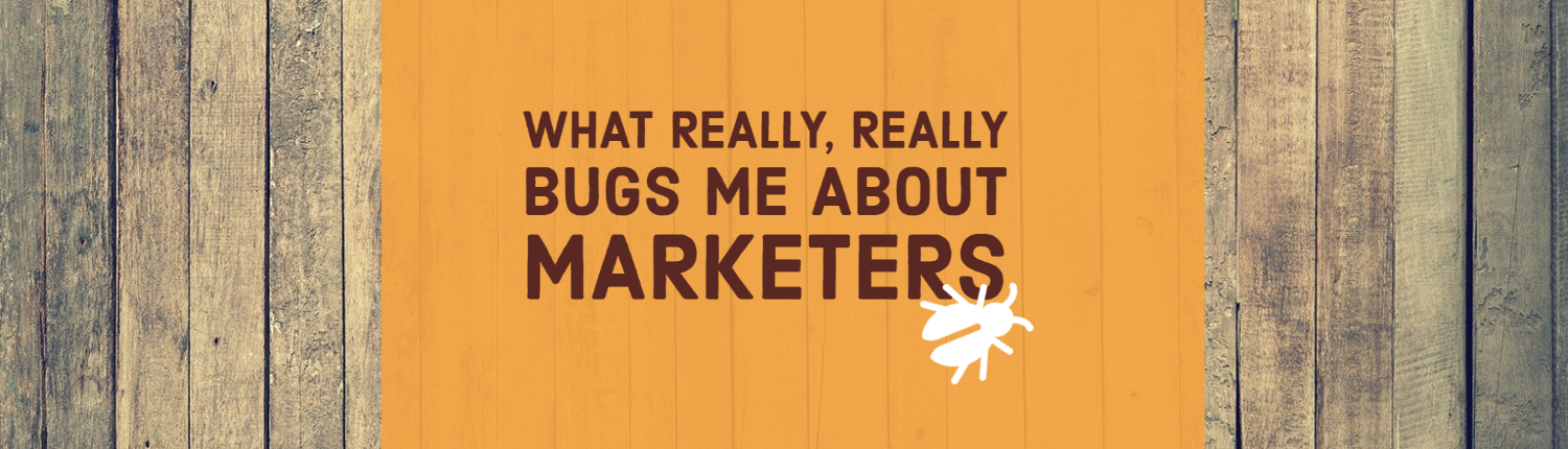 What bugs me about marketers