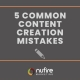 5 Common Content Creation Mistakes